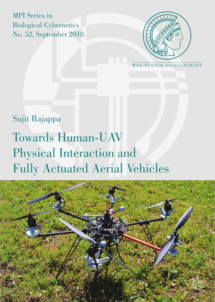 Sujit Rajappa: Towards Human-UAV Physical Interaction and Fully Actuated Aerial Vehicles, Reihe: MPI Series in Biological Cybernetics, Bd. 52