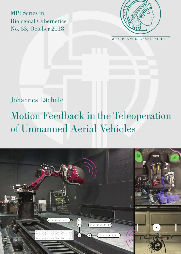 Johannes Lächele: Motion Feedback in the Teleoperation of Unmanned Aerial Vehicles, Reihe: MPI Series in Biological Cybernetics, Bd. 53