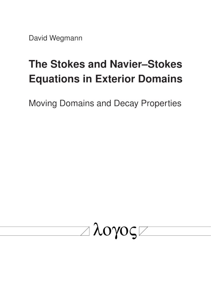 David Wegmann: The Stokes and Navier–Stokes Equations in Exterior Domains. Moving Domains and Decay Properties