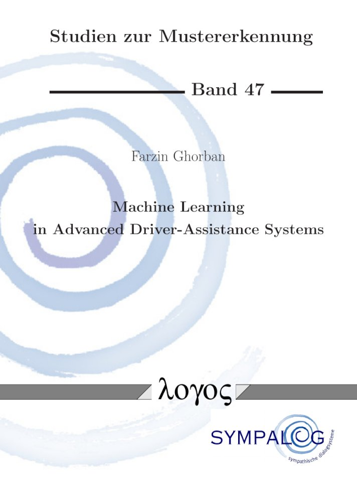 Farzin Ghorban: Machine Learning in Advanced Driver-Assistance Systems. Contributions to Pedestrian Detection and Adversarial Modeling, Reihe: Studien zur Mustererkennung, Bd. 47