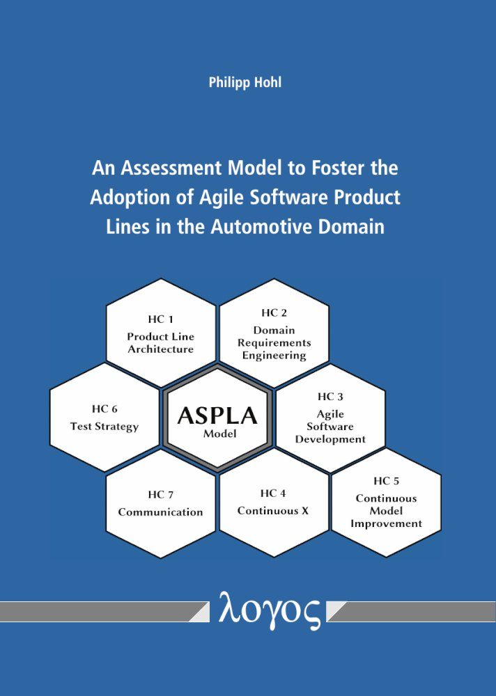 Philipp Hohl: An Assessment Model to Foster the Adoption of Agile Software Product Lines in the Automotive Domain