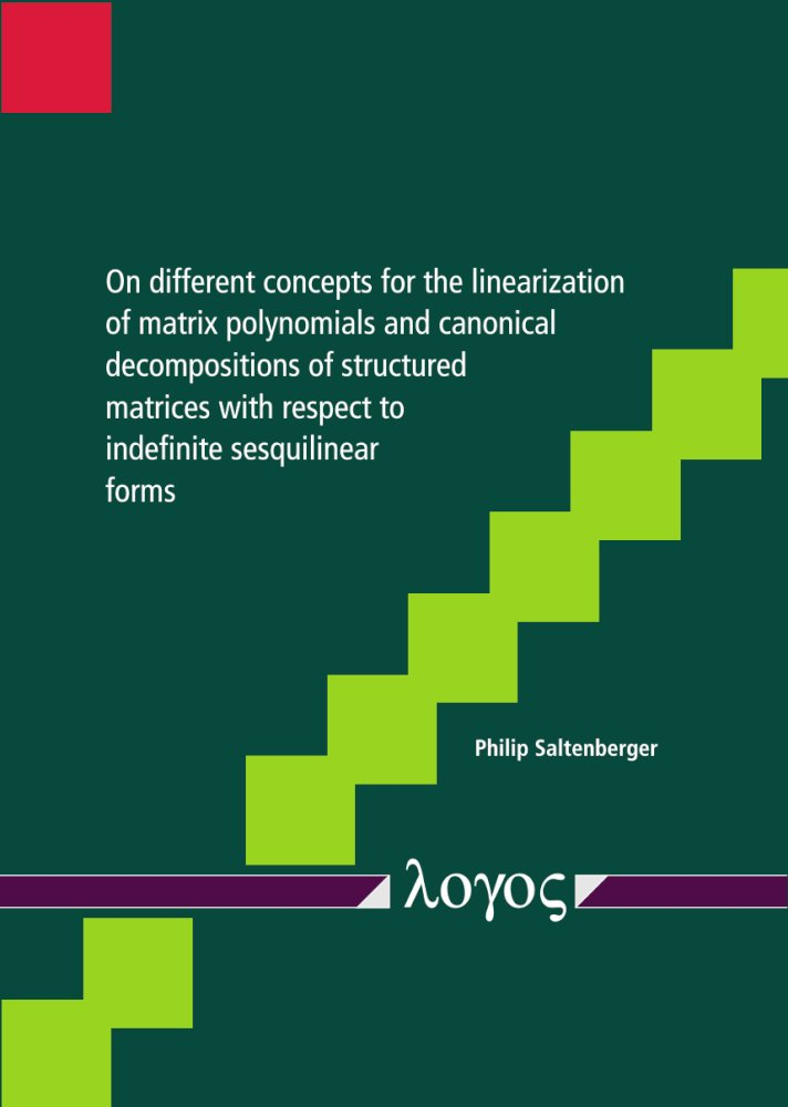 Philip Saltenberger: On different concepts for the linearization of matrix polynomials and canonical decompositions of structured matrices with respect to indefinite sesquilinear forms