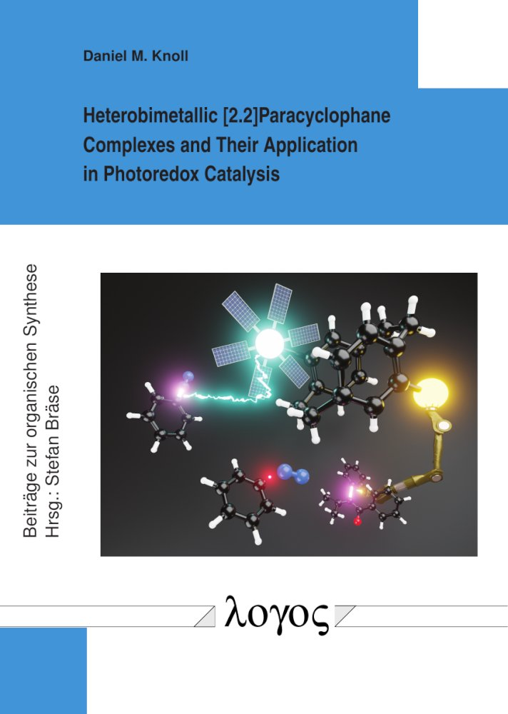 Daniel Knoll: Heterobimetallic [2.2]Paracyclophane Complexes and Their Application in Photoredox Catalysis, Reihe: Beiträge zur organischen Synthese, Bd. 85