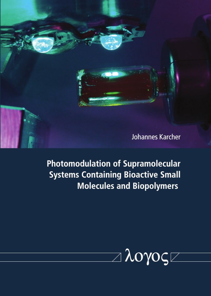 Johannes Karcher : Photomodulation of Supramolecular Systems Containing Bioactive Small Molecules and Biopolymers