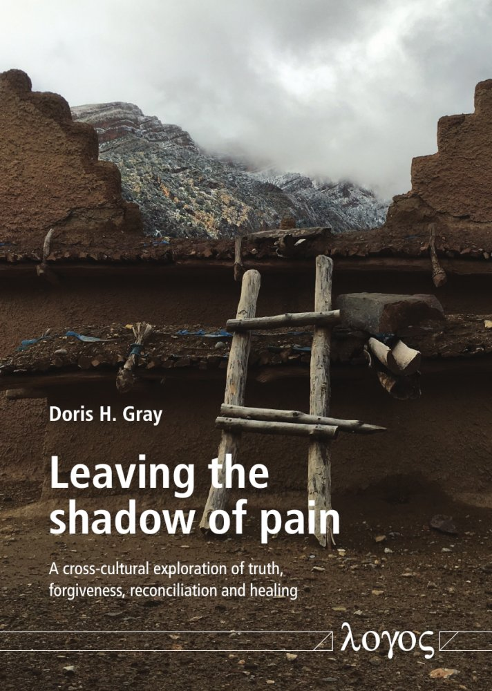 Doris H. Gray: Leaving the shadow of Pain. A cross-cultural exploration of truth, forgiveness, reconciliation and healing